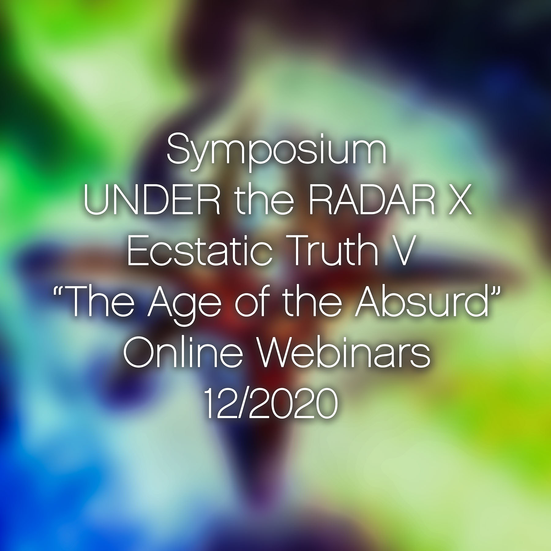 Ecstatic Truth: The Age of the Absurd (Online Webinars)
